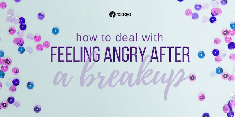 how to deal with feeling angry after a breakup