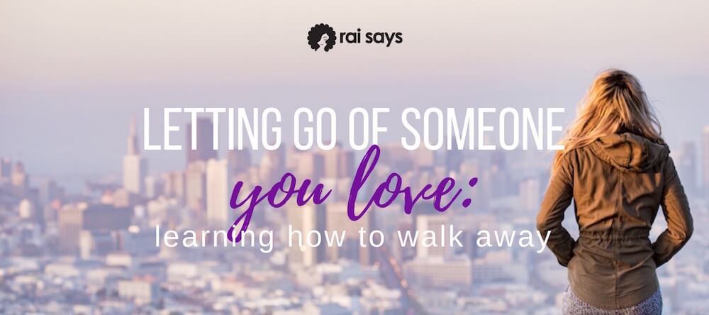 learning how to let go of someone you love and walk away