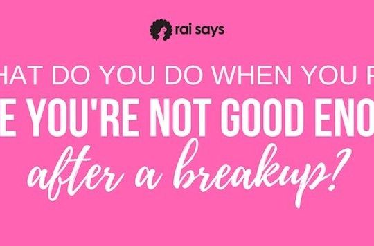 What do you do if you feel like you're not good enough after a breakup