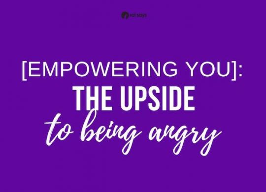 The upside to being angry and how anger can benefit your life